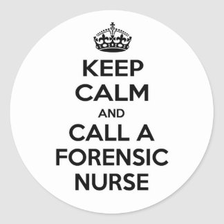Keep Calm and Call a Forensic Nurse Classic Round Sticker