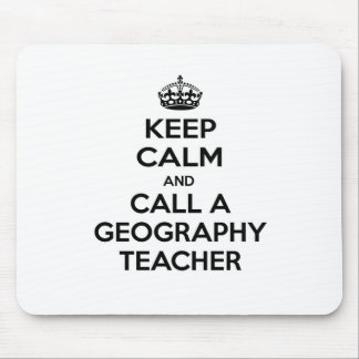 Keep Calm and Call a Geography Teacher Mouse Pad