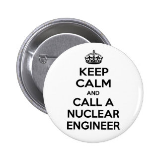 Keep Calm and Call a Nuclear Engineer Buttons