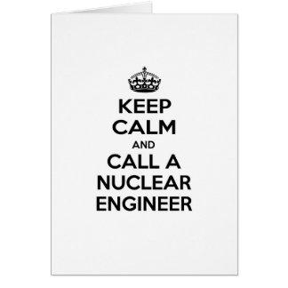 Keep Calm and Call a Nuclear Engineer Greeting Card
