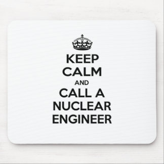Keep Calm and Call a Nuclear Engineer Mouse Pad