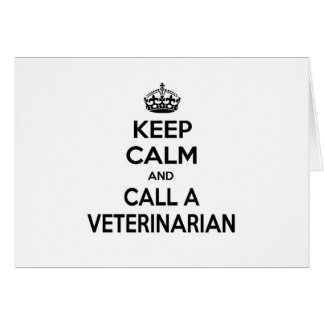 Keep Calm and Call a Veterinarian Card
