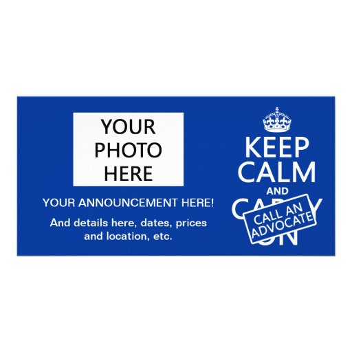 Keep Calm and Call An Advocate (in any color) Photo Card Template