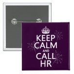 Keep Calm and Call HR (any colour) Pin