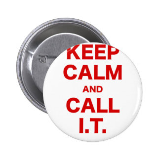 Keep Calm and Call Information Technology Pinback Buttons