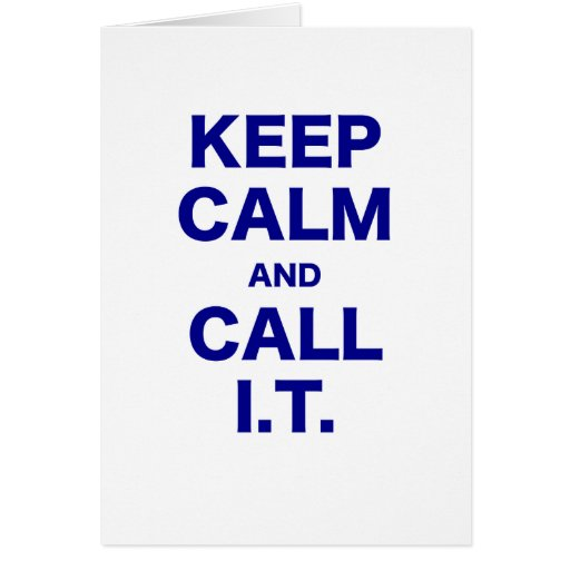 Keep Calm and Call Information Technology Card