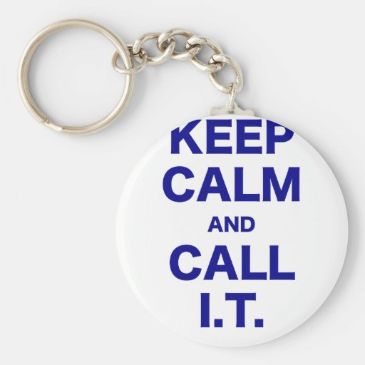Keep Calm and Call Information Technology Key Chain