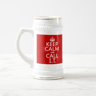 Keep Calm and Call IT (any color) Beer Stein
