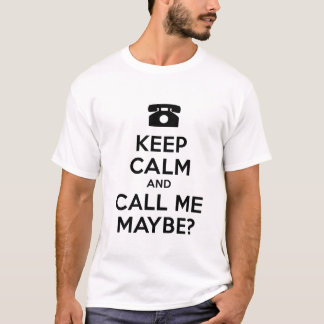 Keep Calm and Call Me Maybe? T-Shirt