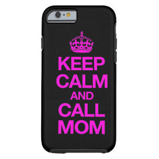 Keep Calm And Call Mom iPhone 6 case (hot pink) Tough iPhone 6 Case