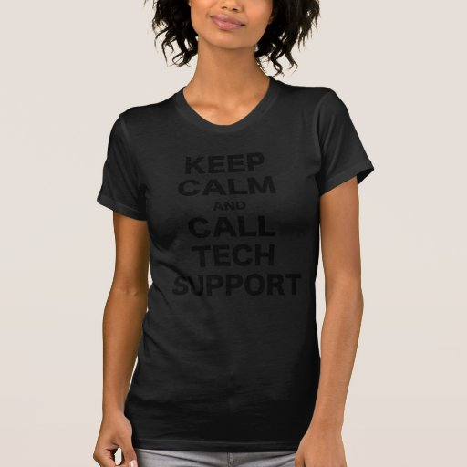 Keep Calm and Call Tech Support T-shirts