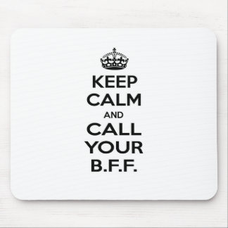 Keep Calm and Call Your BFF. Mouse Pad