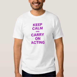 Keep Calm and Carry On Acting Tees