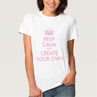 Keep Calm and Carry On Create Your Own   Pink Shirt