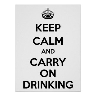 Keep calm and carry on drinking poster