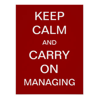 Keep Calm and Carry On Managing Funny Saying Print