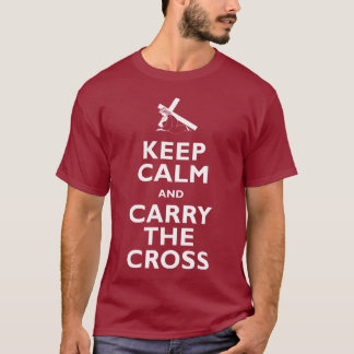 Keep Calm and Carry the Cross T-Shirt