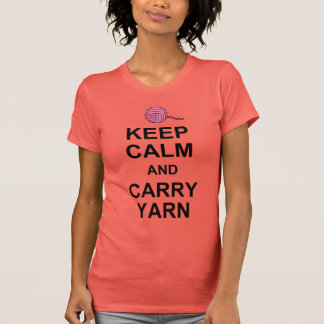 Keep Calm and Carry Yarn Tshirts