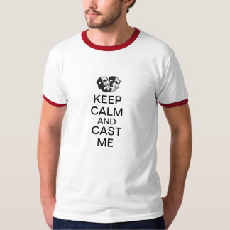 Keep Calm and Cast Me! T Shirts