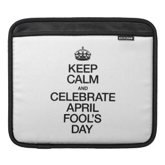 KEEP CALM AND CELEBRATE APRIL FOOL'S DAY SLEEVES FOR iPads