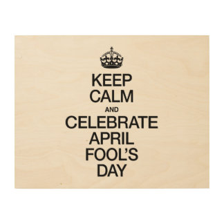 KEEP CALM AND CELEBRATE APRIL FOOL'S DAY WOOD CANVAS