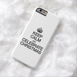 KEEP CALM AND CELEBRATE CHRISTMAS BARELY THERE iPhone 6 CASE