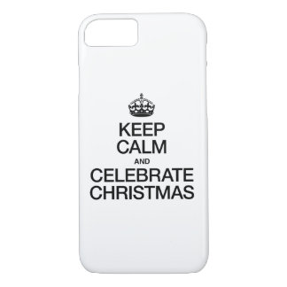 KEEP CALM AND CELEBRATE CHRISTMAS iPhone 7 CASE