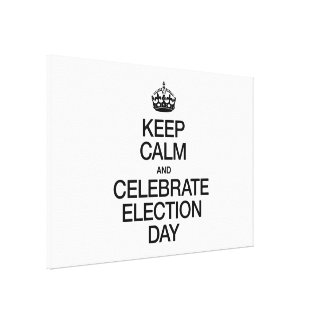 KEEP CALM AND CELEBRATE ELECTION DAY CANVAS PRINT
