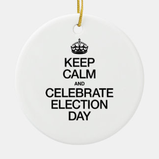 KEEP CALM AND CELEBRATE ELECTION DAY CHRISTMAS ORNAMENTS
