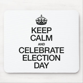 KEEP CALM AND CELEBRATE ELECTION DAY MOUSE PAD