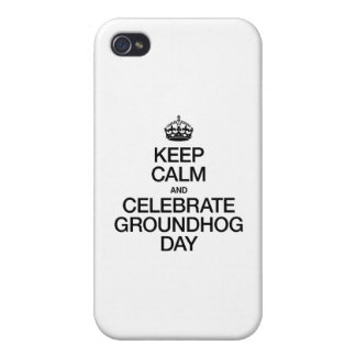 KEEP CALM AND CELEBRATE GROUNDHOG DAY COVERS FOR iPhone 4