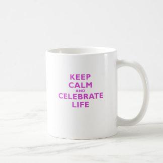 Keep Calm and Celebrate Life Coffee Mug