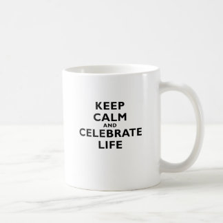 Keep Calm and Celebrate Life Mug