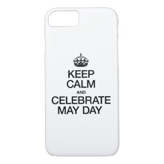 KEEP CALM AND CELEBRATE MAY DAY iPhone 7 CASE