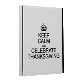 KEEP CALM AND CELEBRATE THANKSGIVING iPad FOLIO CASES