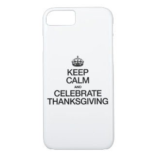 KEEP CALM AND CELEBRATE THANKSGIVING iPhone 7 CASE