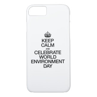 KEEP CALM AND CELEBRATE WORLD ENVIRONMENT DAY iPhone 7 CASE