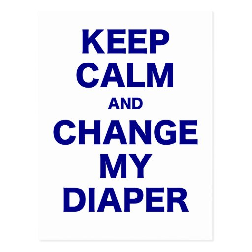 Keep Calm and Change my Diaper Postcards