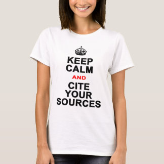 Keep Calm and Cite Your Sources T-Shirt