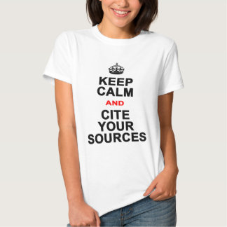 Keep Calm and Cite Your Sources T-shirts