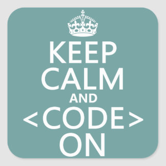 Keep Calm and <Code> On - all colours Square Sticker