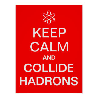 Keep Calm and Collide Hadrons Funny Geek Poster