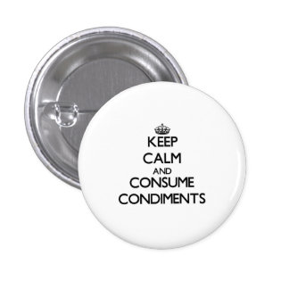 Keep calm and consume Condiments Buttons