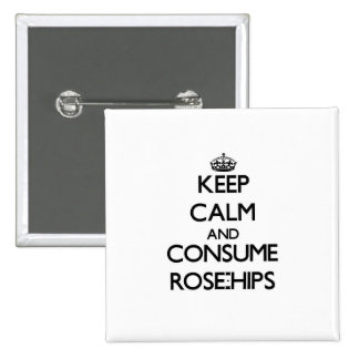 Keep calm and consume Rose-Hips Pinback Buttons