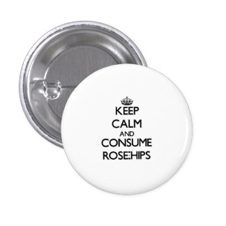 Keep calm and consume Rose-Hips Pins