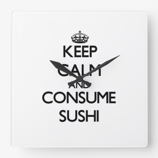 Keep calm and consume Sushi Clock
