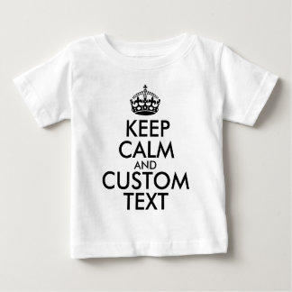 Keep Calm and Create Your Own Make Add Text Here Baby T-Shirt