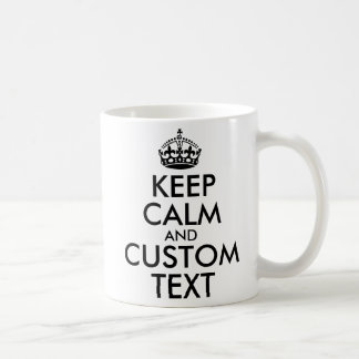 Keep Calm and Create Your Own Make Add Text Here Coffee Mug