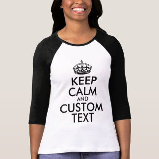 Keep Calm and Create Your Own Make Add Text Here T-Shirt