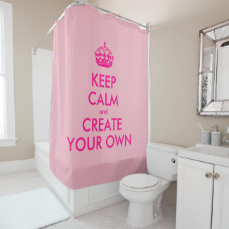 Keep calm and create your own - Pink Shower Curtain